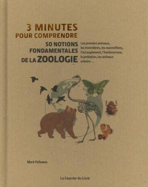 3 minutes pour comprendre 50 notions fondamentales de la zoologie - Le Courrier du Livre - 9782702917305 -