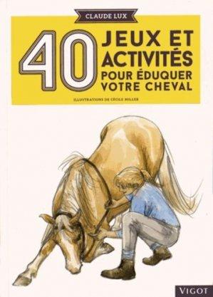 40 jeux et activités pour éduquer votre cheval - vigot - 9782711423613 -
