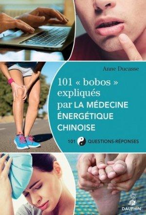 101 'bobos' expliqués par la médecine énergétique chinoise - dauphin - 9782716315388