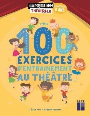 100 exercices d'entraînement au théâtre à partir de 8 ans - Retz - 9782725639451 -