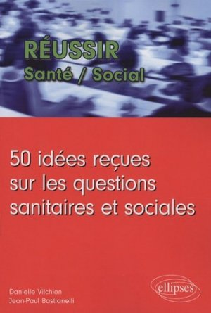 50 idées reçues sur les questions sanitaires et sociales - ellipses - 9782729850531 -