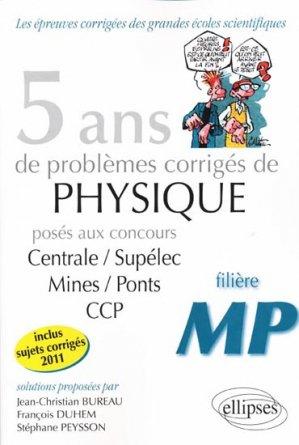 5 ans de problèmes corrigés de physique posés aux concours de Mines/Ponts/Centrale/Supélec CCP  MP - ellipses - 9782729865757 -