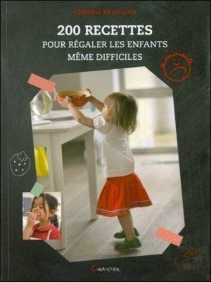 200 recettes pour régaler les enfants, même difficiles - jacques grancher editions - 9782733912553 -