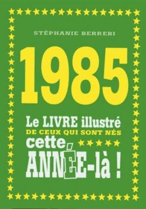 1985. Le livre illustré de ceux qui sont nés cette année-là ! - first editions - 9782754069687 -