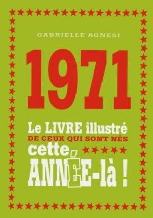 1971. Le livre illustré de ceux qui sont nés cette année-là ! - Editions First - 9782754069717 -