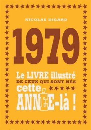 1979. Le livre illustré de ceux qui sont nés cette année-là ! - Editions First - 9782754069793 -
