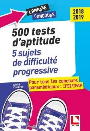 500 tests d'aptitude : 5 épreuves complètes de difficulté progressive : pour tous les concours paramédicaux, IFSI-IFAP 2018-2019 - lamarre - 9782757310021 -