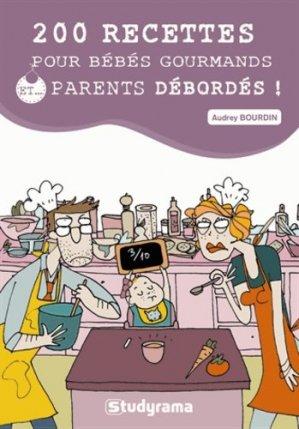 200 recettes pour bébés gourmands et parents débordés - Studyrama - 9782759022717 -