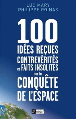 100 idées reçues, contreverités et faits insolites sur la conquête de l'espace - l'archipel - 9782809826609