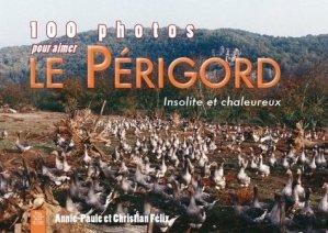 100 photos pour aimer le Périgord. Insolite et chaleureux - alan sutton - 9782813805300 -