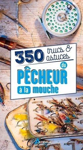 350 trucs et astuces du pecheur a la mouche - artemis - 9782816012606