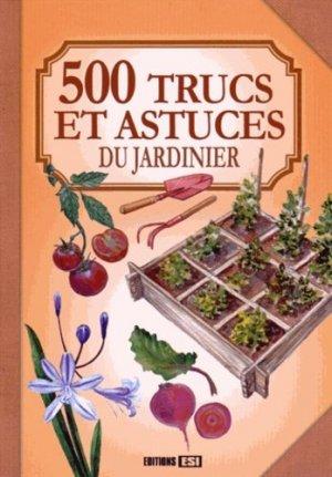 500 trucs et astuces du jardinier - esi - 9782822603928 -