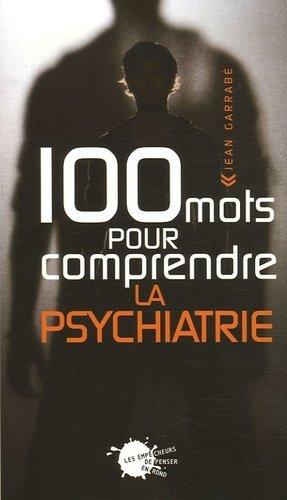 100 Mots pour comprendre la psychiatrie - les empecheurs de penser en rond - 9782846710701 -