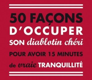 50 façons d'occuper son diablotin chéri pour avoir 15 minutes de vraie tranquilité - Tourbillon - 9782848018775 -