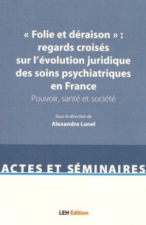 'Folie et déraison' : regards croisés sur l'évolution juridique des soins psychiatriques en France - les etudes hospitalieres - leh édition - 9782848746180 -
