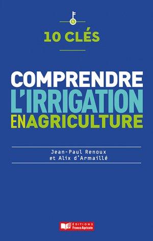 10 clés pour comprendre l'irrigation en agriculture - france agricole - 9782855574806 -