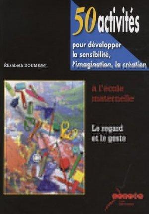 50 activités pour développer la sensibilité, l'imagination, la création à l'école maternelle - Canopé - CRDP de Toulouse - 9782865653768 -