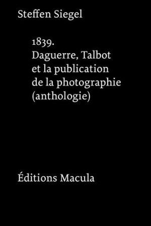 1839 Daguerre, Talbot et la publication de la photographie (anthologie) - Editions Macula - 9782865891245 -