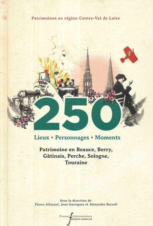 250 lieux, personnages, moments : patrimoine en Beauce, Berry, Gâtinais, Perche, Sologne, Touraine - presses universitaires francois rabelais - 9782869066601 -