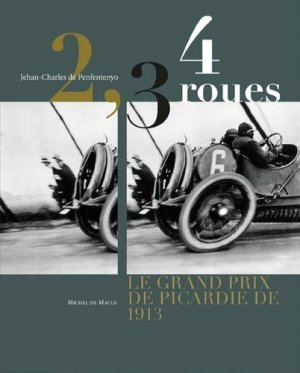 2, 3, 4 roues. Le Grand Prix de Picardie 1913 - Michel de Maule - 9782876236387 -