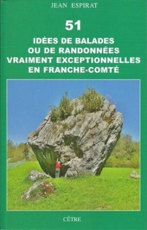 51 idées de balades ou de randonnées vraiment exceptionnelles en Franche-Comté - cetre - 9782878232769 -