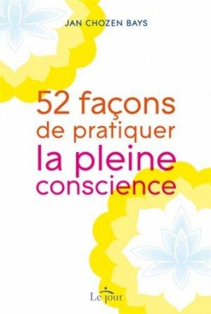 52 façons de pratiquer la pleine conscience - Editeur Le Jour - 9782890448391 -