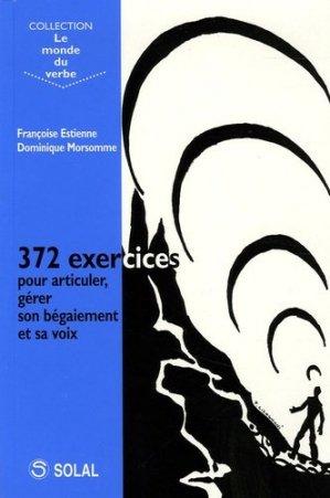 372 exercices pour articuler et apprivoiser son bégaiement et sa voix - solal - 9782914513814 -
