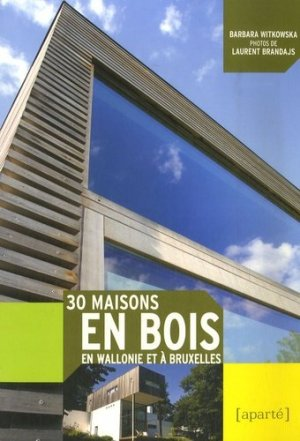 30 Maisons en Bois en Wallonie et à Bruxelles - aparte - 9782930327174 -
