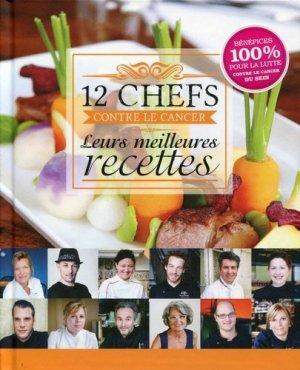 12 chefs contre le cancer : leurs meilleures recettes - Olivier Chaput - 9782954097435 -