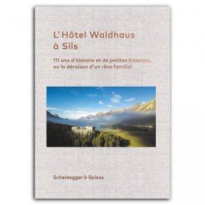 111 ans de l'hôtel Waldhaus Sils - Scheidegger and Spiess - 9783858818416 -
