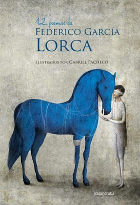 12 POEMAS DE FEDERICO GARCIA LORCA  - KALANDRAKA - 9788492608836 -
