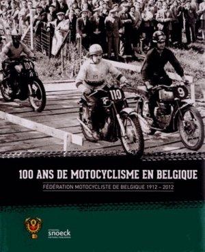 100 ans de motocyclisme en Belgique. Fédération motocycliste de Belgique 1912-2012 - Snoeck - 9789461610744 -