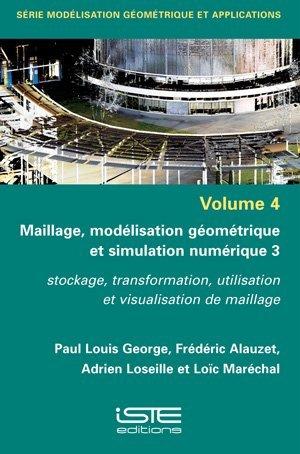 Maillage, modélisation géométrique et simulation numérique 3 - iste - 9781784056872 -