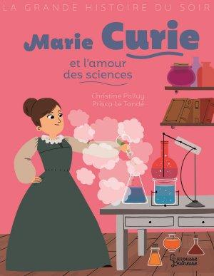 Marie Curie et l'amour des sciences - larousse - 9782035972033 -