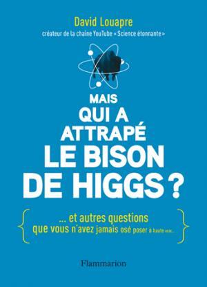 Mais qui a attrapé le bison de Higgs ? - Flammarion - 9782081364134 -