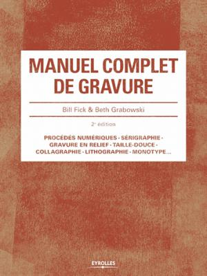 Manuel complet de gravure - eyrolles - 9782212118919 -