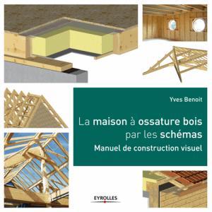 Maison à ossature bois par les schémas - eyrolles - 9782212137842 -