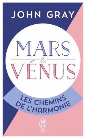 Mars et Vénus, les chemins de l'harmonie. Pour mieux comprebdre, accepter et apprécier l'autre sexe - J'ai lu - 9782290342596 -