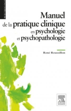 Manuel de la pratique clinique en psychologie et psychopathologie - elsevier / masson - 9782294744204