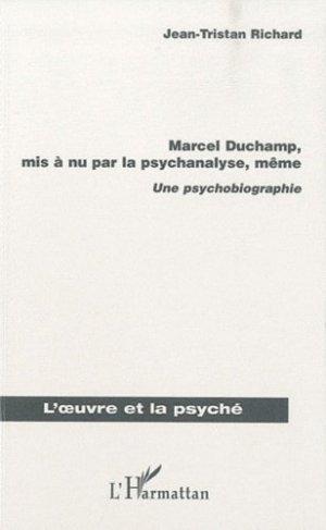 Marcel Duchamp, mis a nu par la psychanalyse, même. Une psychobiographie - l'harmattan - 9782296123953 -