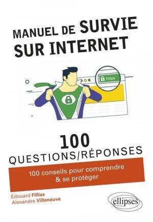 Manuel de survie sur Internet : 100 conseils pour comprendre & se protéger - ellipses - 9782340029798