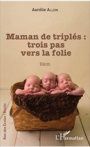 Maman de triplés : trois pas vers la folie - l'harmattan - 9782343122540 - https://fr.calameo.com/read/005370624e5ffd8627086