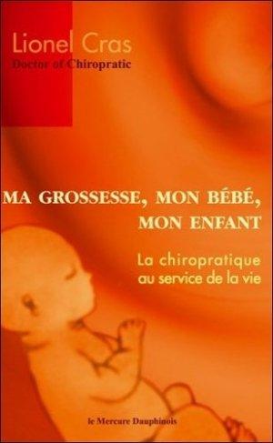 Ma grossesse, mon bébé, mon enfant. La chiropratique au service de la vie - le mercure dauphinois - 9782356620385 -