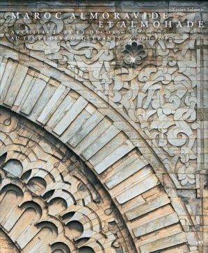 Maroc Almoravide et Almohade. Architecture et décors au temps des conquérants, 1055-1269 - Lienart - 9782359062335 -
