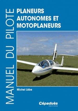 Manuel du pilote planeurs autonomes et motoplaneurs - cepadues - 9782364930339 -