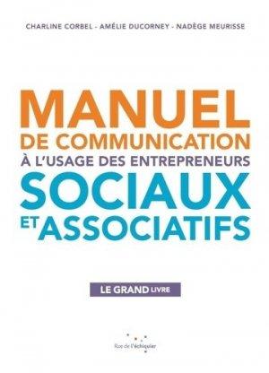 Manuel de communication à l?usage des entrepreneurs sociaux et associatifs - Rue de l'échiquier - 9782374250786 -