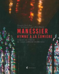 Manessier : hymne à la lumière : vitraux de l'église du Saint-Sépulcre d'Abbeville - invenit - 9782376800163 -