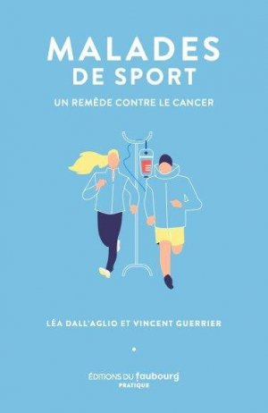 Malades de sport. Un remède contre le cancer - faubourg (editions du) - 9782491241124 -