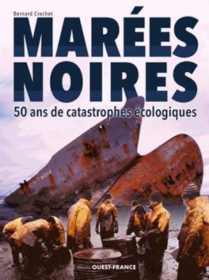 Marées noires : 50 ans de catastrophes écologiques - ouest-france - 9782737377310 -