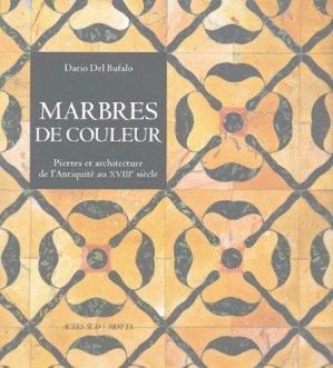 Marbres de couleur. Pierres et architecture de l'Antiquité au XVIIIe siècle - actes sud  - 9782742751457 -